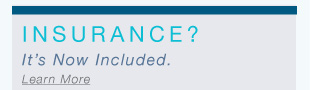 INSURANCE? It's Now Included. Learn More.