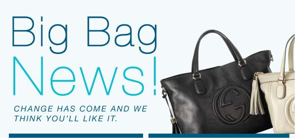 Big Bag News! CHANGE HAS COME AND WE THINK YOU'LL LIKE IT.