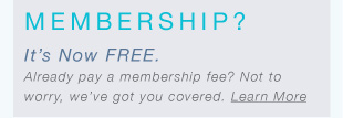 MEMBERSHIP? It's Now FREE. Already pay a membership fee? Not to worry, we've got you covered. Learm More