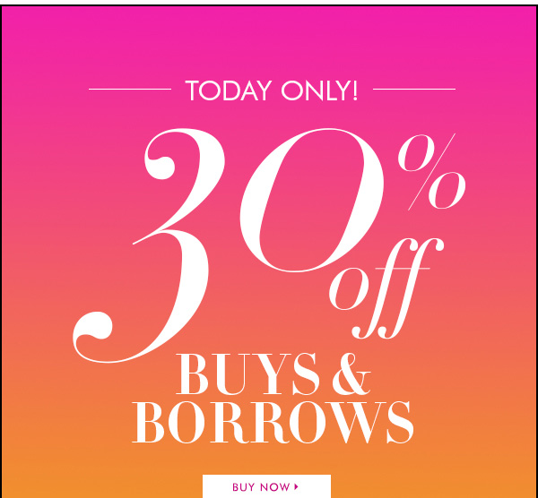 TODAY ONLY! 30% off BUYS & BORROWS BUY NOW