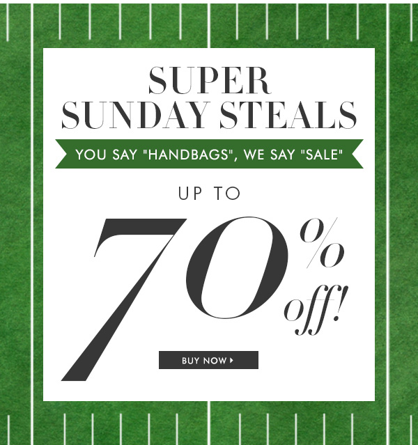 """SUPER SUNDAY STEALS YOU SAY """"HANDBAGS"""", WE SAY """"SALE"""" UP TO 70% off! BUY NOW 
